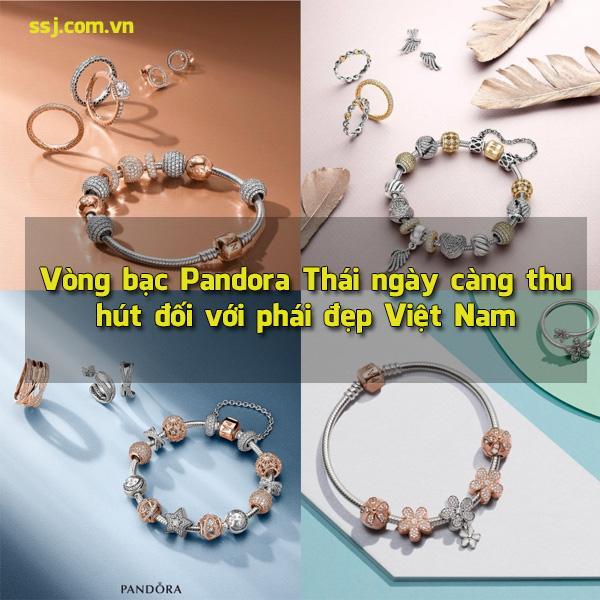 Vòng bạc Pandora Thái Lan thu hút giới trẻ Việt Nam